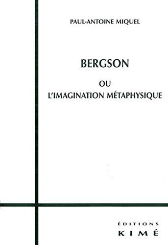 Bergson ou l'imagination métaphysique: Miquel, Paul-Antoine