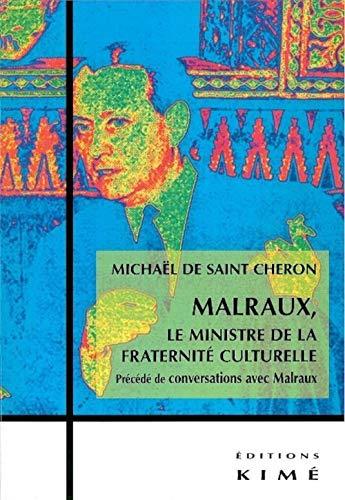 Malraux, le ministre de la fraternité culturelle: Saint-Cheron, Michaël de