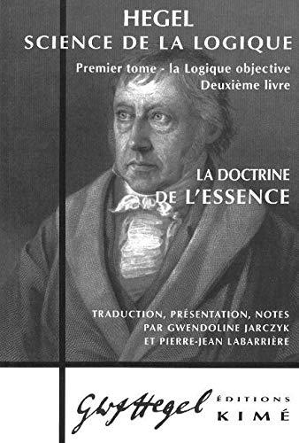 Science de la logique, t.01: Logique objective, liv. 02, Doctrine de l'essence (: Hegel