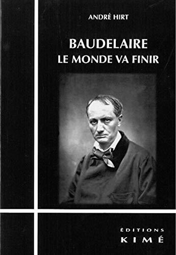 Baudelaire Le monde va finir: Hirt Andre