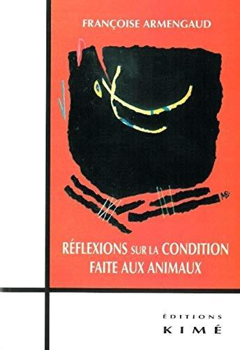 Reflexions sur la condition faite aux animaux: Armengaud Francoise