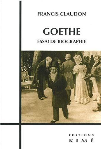 Goethe Essai de biographie: Claudon Francis