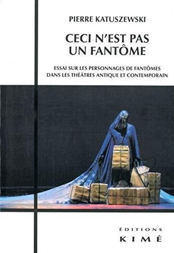 9782841745531: Ceci n'est pas un fant�me : Essai sur les personnages de fant�mes dans les th��tres antique et contemporain