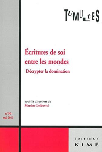 Tumultes, N° 36, mai 2011 : Ecritures de soi entre les mondes : Décrypter la domination:...