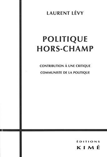 9782841745975: Politique hors-champ : Contribution à une critique communiste de la politique