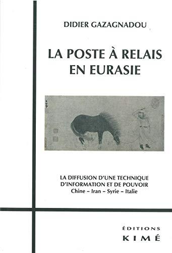 9782841746149: La poste à relais en Eurasie : La diffusion d'une technique d'information et de pouvoir Chine, Iran, Syrie, Italie