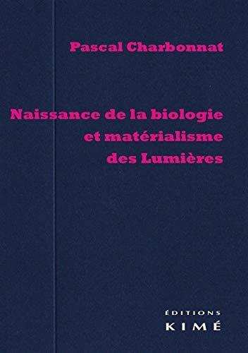 Naissance de la biologie et matérialisme des Lumières: Charbonnat, Pascal