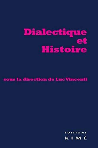 Dialectique et histoire: Vincenti, Luc
