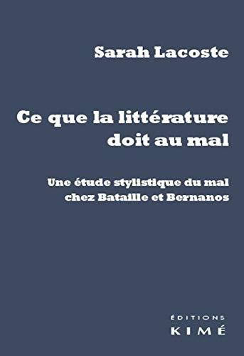 9782841746781: Ce que la littérature doit au mal : Une étude stylistique du mal chez Bataille et Bernanos