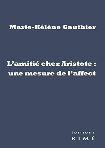 Amitié chez Aristote: mesure affect: Gauthier, Marie H�l�ne