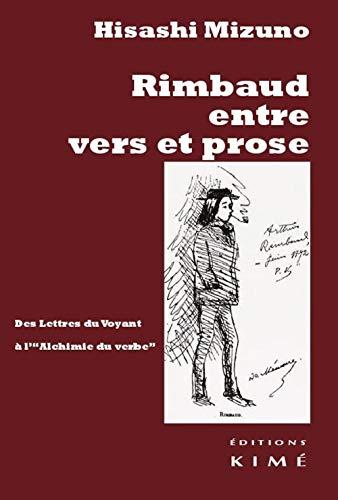 Rimbaud entre vers et prose : Des: Hisashi Mizuno