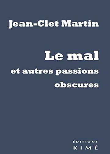 Mal et autres passions obscures (Le): Martin, Jean-Clet