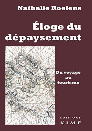 ELOGE DU DEPAYSEMENT -DU VOYAGE AU TOURI: ROELENS NATHALIE