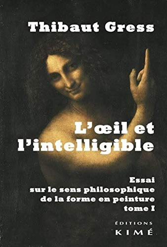 Oeil et l'intelligible (L'), t. 01: Gress, Thibault