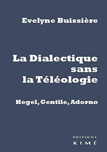 9782841747375: Dialectique sans la téléologie : Gentile, Hegel, Adorno
