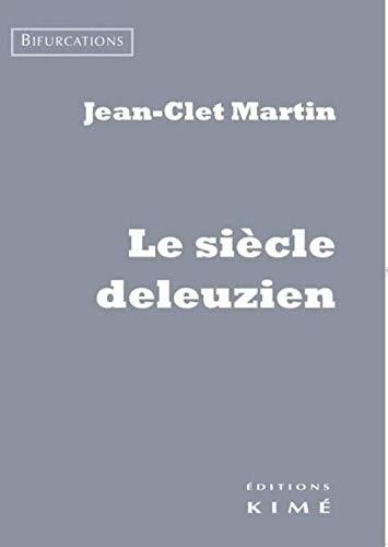 SIECLE DELEUZIEN -LE-: MARTIN JEAN CLET