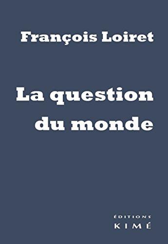 Question du monde (La): Loiret, François