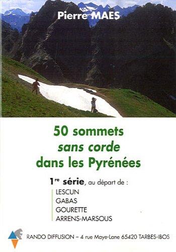 9782841820016: 50 sommets sans corde dans les Pyrénées : 1re série au départ de Lescun, Gabas, Gourette, Arrens-Marsous