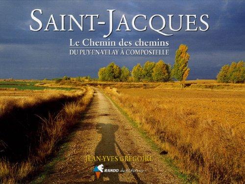 9782841822768: Saint-Jacques : Le Chemin des chemins, du Puy-en-Velay à Compostelle
