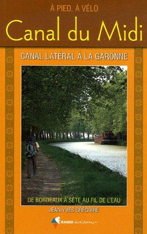 9782841823147: Canal du Midi : A pied, à vélo de Bordeaux à Sète au fil de l'eau