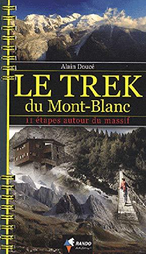 9782841824106: Le trek du Mont-Blanc : 11 étapes autour du massif