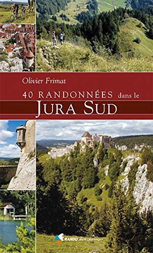 40 RANDONNEES DANS LE JURA SUD: OLIVIER FRIMAT