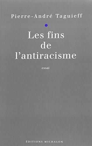 """Les fins de l'antiracisme: Essai (Collection """"Idees et controverses"""") (French ..."""
