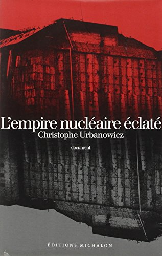 L'empire nucleaire eclate: Document (French Edition): Urbanowicz, Christophe