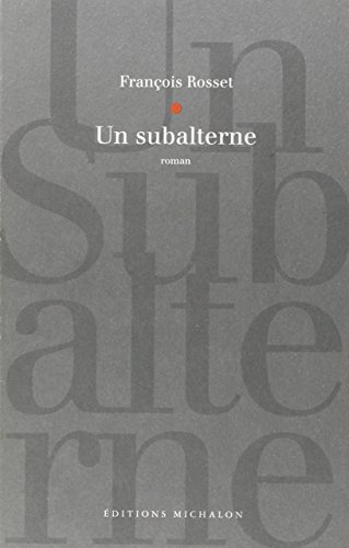 Un subalterne: Roman (French Edition) (2841860175) by Rosset, Francois