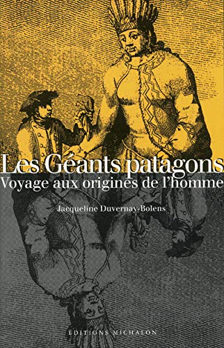 Le Geants Patagon: Voyage Aux Origines De L'Homme: Duverny-Bolens, Jacqueline; Jacqueline ...