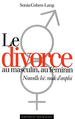 9782841862283: Le divorce au masculin, au f�minin : Nouvelle loi mode d'emploi