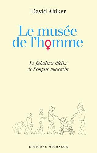 9782841862788: Le musée de l'homme : Le fabuleux déclin de l'empire masculin