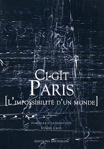 9782841862917: Ci-g�t Paris : [L'impossibilit� d'un monde]