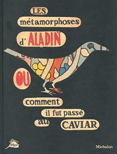 Les métamorphoses d'Aladin ou comment il fut: Héliane Bernard; Jean-François