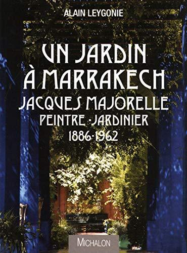 """""""un jardin à Marrakech ; Jacques Majorelle peintre-jardinier 1886-1962"""": Alain ..."""