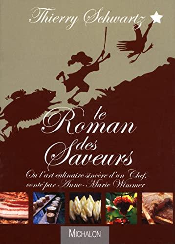 """""""le roman des saveurs ; ou l'art culinaire sincère d'un chef"""": ..."""