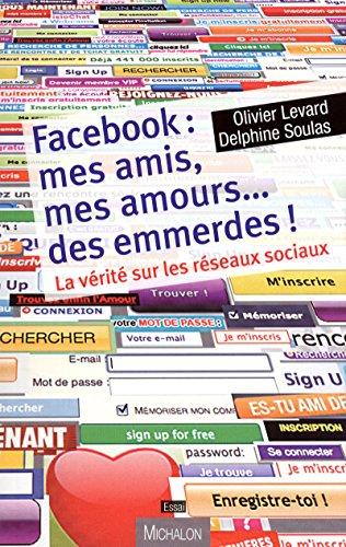 Facebook : mes amis, mes amours. des emmerdes !: Levard, Olivier