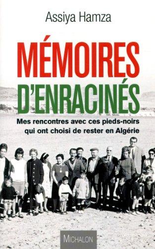 9782841865918: memoires d enracines ; mes rencontre avec ces pieds noirs qui ont choisi de rester en Algérie