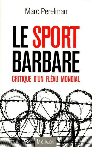 9782841866472: Le sport barbare - Critique d'un fléau mondial