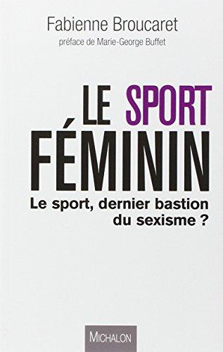9782841866571: Le sport f�minin - Le sport, dernier bastion du sexisme?