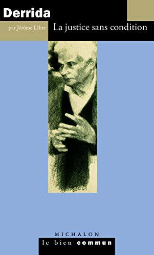 Jacques Derrida La justice sans condition: Jérôme Lèbre