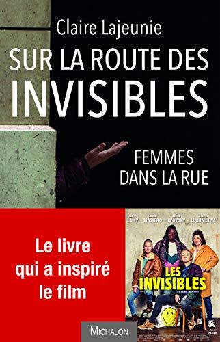 Sur la route des invisibles - Femmes: Lajeunie, Claire