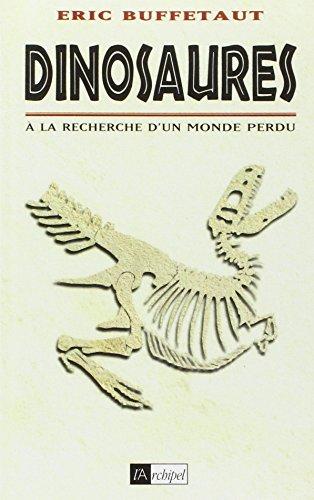 Dinosaures, à la recherche d'un monde perdu: Philippe De Saint-Robert