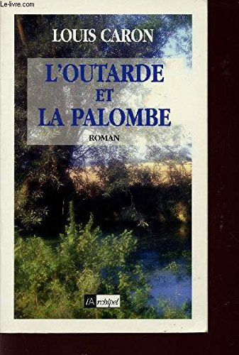 L'outarde et la palombe (Les chemins du nord) (French Edition) (9782841871650) by Caron, Louis
