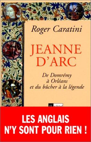 9782841871735: JEANNE D'ARC. : De Domrémy à Orléans et du bûcher à la légende