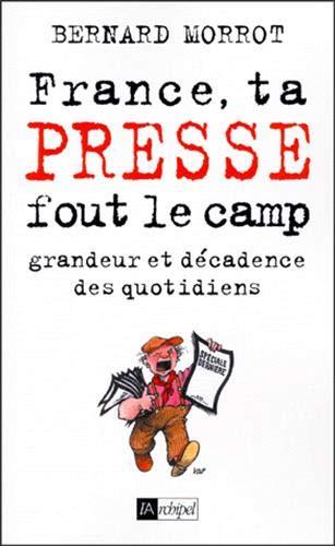 9782841872237: France, ta presse fout le camp, grandeur et d�cadence des quotidiens