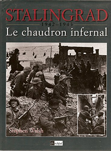Stalingrad 1942-1943. Le chaudron infernal.: Walsh,Stephen.