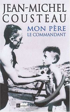 Mon père, le commandant (French Edition) (2841875733) by Jean-Michel COUSTEAU