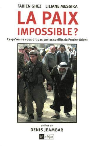 La paix impossible ? : Ce qu'on ne vous dit pas sur les conflits du Proche-Orient: Messika, ...
