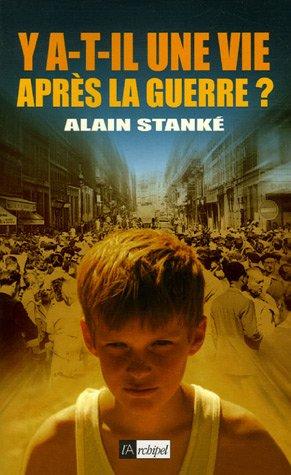 Y a-t-il une vie après la guerre ? (French Edition): Alain Stanké